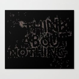 Think About Nothing Canvas Print