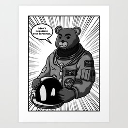 Space Bear doesn't negotiate with terrorist.  Art Print