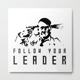FOLLOW YOUR LEADER  Metal Print