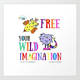 FREE YOUR WILD IMAGINATION Art Print