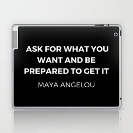 Maya Angelou Inspiration Quotes - Ask for what you want and be prepared to get it Laptop & iPad Skin