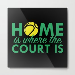 Home Is Where The Court Is Metal Print