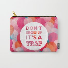Don't grow up, its a trap Carry-All Pouch