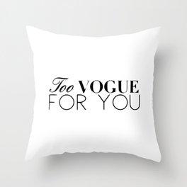 Too vogue for you Throw Pillow