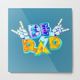 Be Rad Metal Print