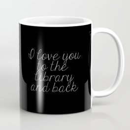 I Love You To The Library And Back (inverted) Coffee Mug