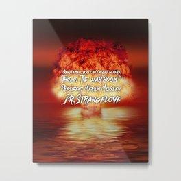 Dr. Strangelove Quote Metal Print