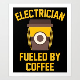 Electrician Fueled By Coffee Art Print