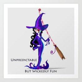 Unpredictable But Wickedly Fun Art Print