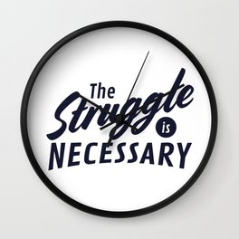 The Struggle is Necessary Wall Clock