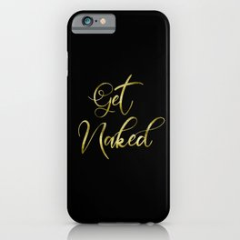 Get Naked, Gold Funny Sexy Quote iPhone Case