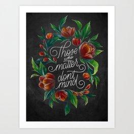 Those Who Matter Don't Mind Art Print