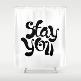 Stay You black and white contemporary minimalism typography design home wall decor bedroom Shower Curtain