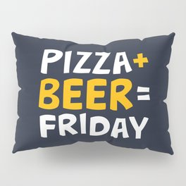 Pizza + beer = Friday Pillow Sham