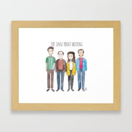 The Show About Nothing Framed Art Print