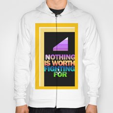 Nothing is Worth Fighting For—uplifting message/art/design Hoody
