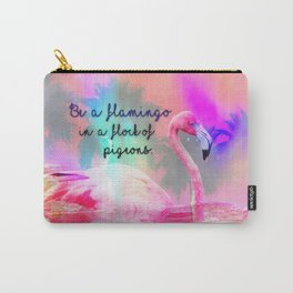 Be A Flamingo in a Flock of Pigeons Carry-All Pouch