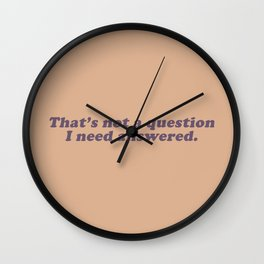 Not a Question I Need Answered Wall Clock