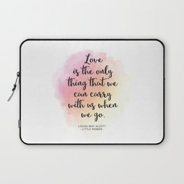 Love is the only thing that we can carry with us when we go. Louisa May Alcott, Little Women Laptop Sleeve