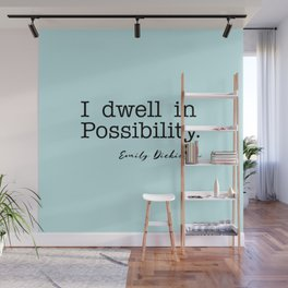 I dwell in Possibility.  Wall Mural