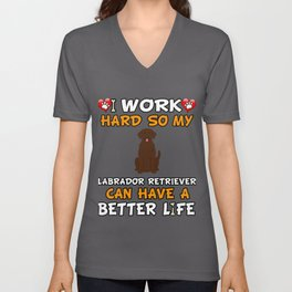 I Work Hard So My Labrador Retriever Can Have A Better Life Unisex V-Neck
