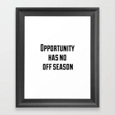 Opportunity has no off season Framed Art Print