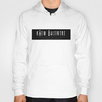 baltimore Hoodies featuring kNew Baltimore  by BMore AWESOME