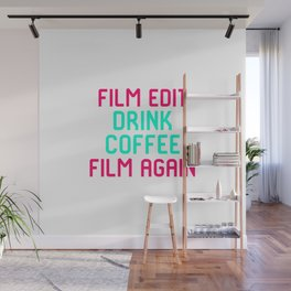 Film Edit Drink Coffee Film Again Quote Wall Mural