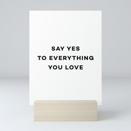 Say yes to everything you love Mini Art Print