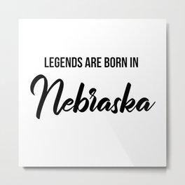 Legends are born in Nebraska Metal Print
