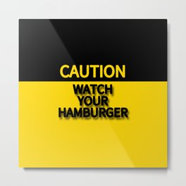 WATCH YOUR HAMBURGER CAUTION SIGN Metal Print