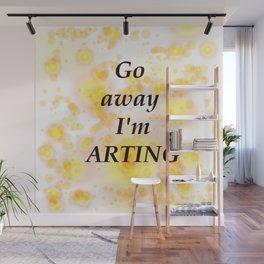 Go Away I'm ARTING Wall Mural