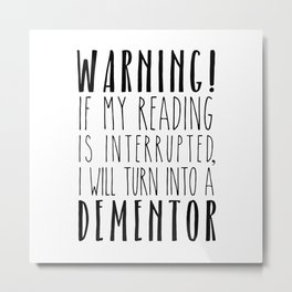 Warning! I Will Turn Into A Dementor - White Metal Print
