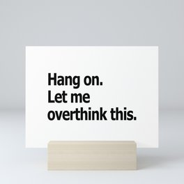 Hang on. Let me overthink this. Mini Art Print