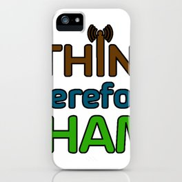 I Think Therefore I Ham iPhone Case