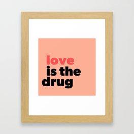 Love Is The Drug Framed Art Print