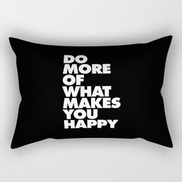 Do More of What Makes You Happy Black and White Typography Poster Inspirational Quote Wall Art Decor Rectangular Pillow