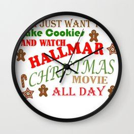 I Just Want To Bake Cookies And Watch Hallmark Christmas Movies All Day Wall Clock