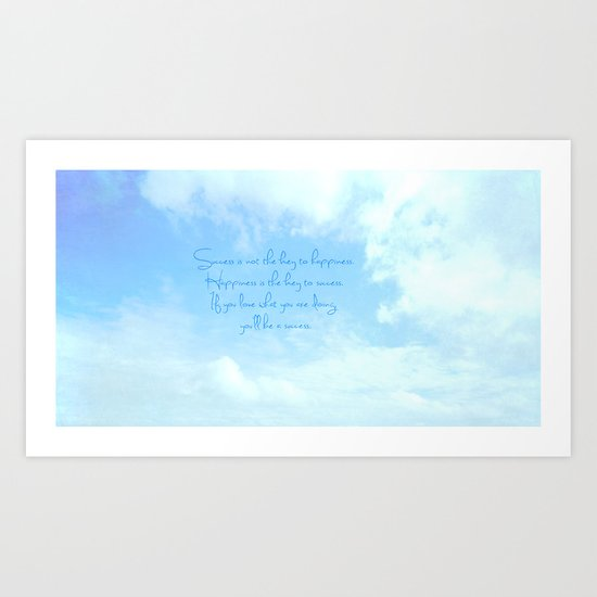 Success is not the key to happiness. Happiness is the key to success.  Art Print
