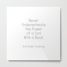Never Underestimate The Power Of A Girl With A Book. RBG Metal Print