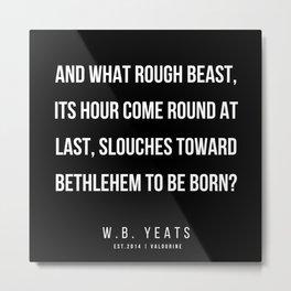 47   |200418| W.B. Yeats Quotes| W.B. Yeats Poems Metal Print