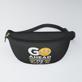 Go Ahead Underestimate Me That'll Be Fun Feminist Women Gift Fanny Pack