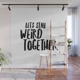 let's stay weird together Wall Mural