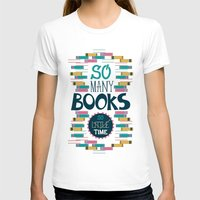risa rodil T-shirts featuring So Many Books, So Little Time by Risa Rodil