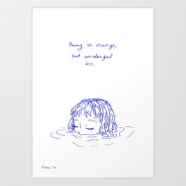 Being is Strange, But Wonderful Too Art Print