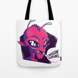 Friggin Humans Tote Bag