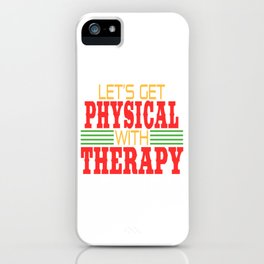 Let's Get Physical with Therapy. Independence With Therapy. Get up, get better, get here! Physic iPhone Case