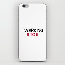 Twerking 9 To 5 Funny Quote iPhone Skin