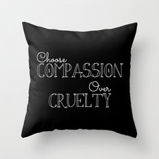 Compassion Over Cruelty Throw Pillow
