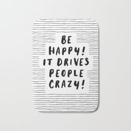 Be Happy It Drives People Crazy black-white typography minimalist home bedroom room wall decor Bath Mat